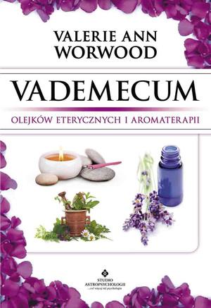 Valerie Ann Worwood - Vademecum olejków eterycznych i aromaterapii